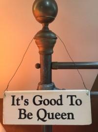 It's Good To Be Queen